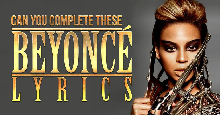 can you complete these beyonce lyrics