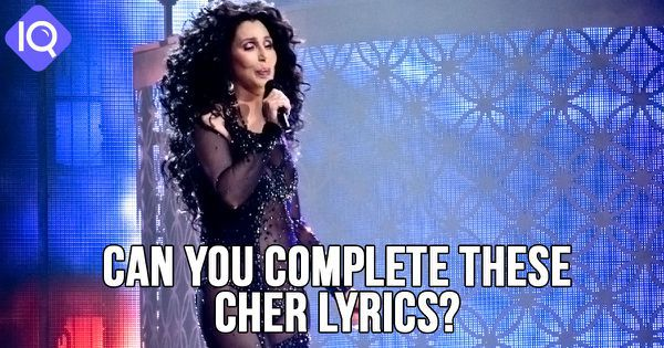 Can You Complete These Cher Lyrics?