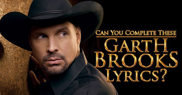 Can You Complete These Garth Brooks Lyrics?