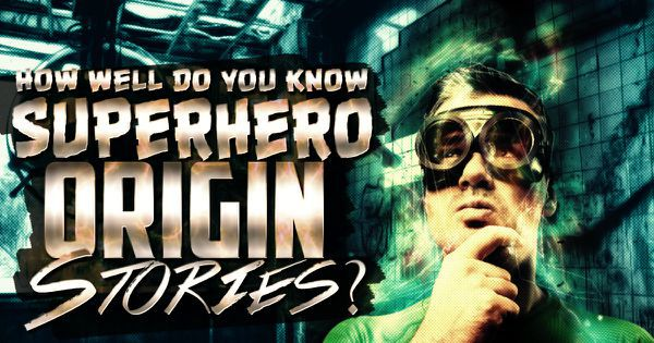 How Well Do You Know Superhero Origin Stories?