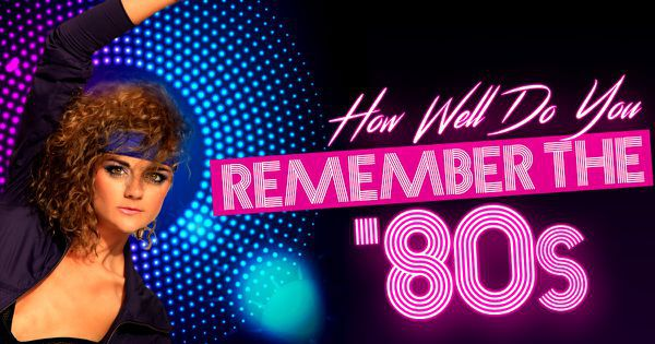 How Well Do You Remember the '80s?