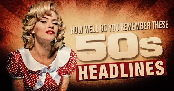 How Well Do You Remember These 50s Headlines?