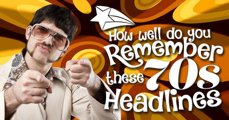 How Well Do You Remember These 70s Headlines?