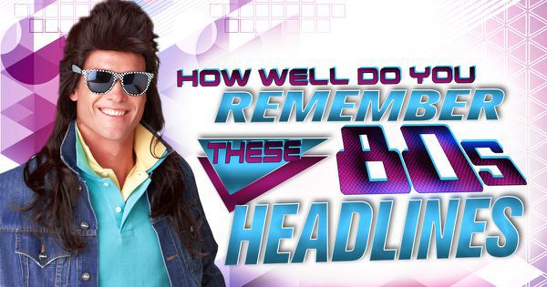 How Well Do You Remember These 80s Headlines?