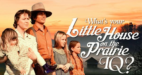 "What's Your ""Little House on the Prairie"" IQ?"