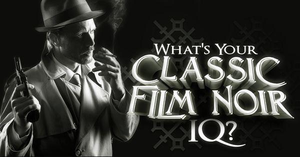 What's Your Classic Film Noir IQ?