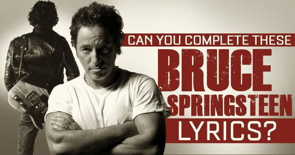 Can You Complete These Bruce Springsteen Lyrics?