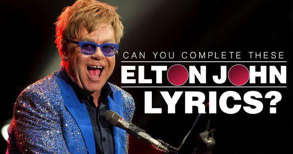 Can You Complete These Elton John Lyrics?