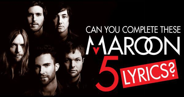 Can You Complete These Maroon 5 Lyrics?