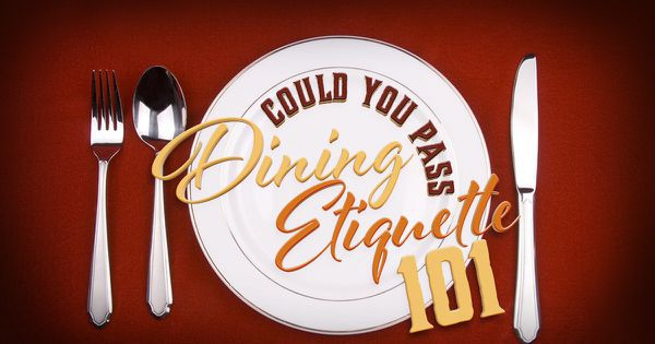 Could You Pass Dining Etiquette 101?