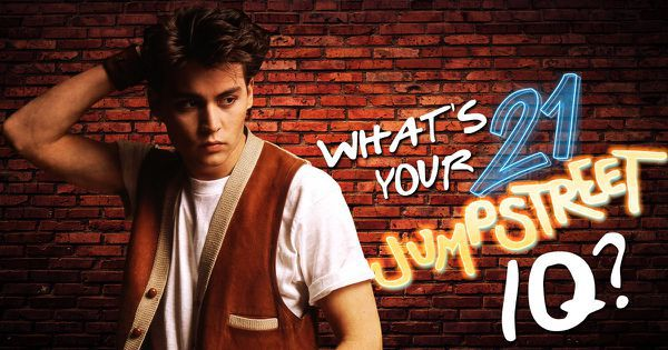 "What's Your ""21 Jump Street"" IQ?"