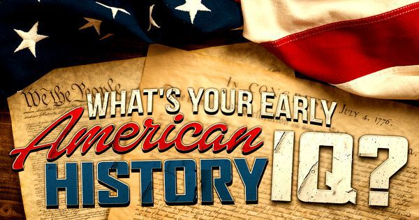 What's Your Early American History IQ?