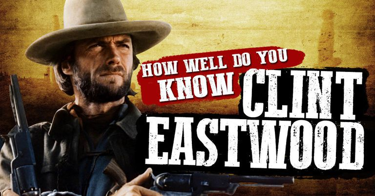 How Well Do You Know Clint Eastwood?