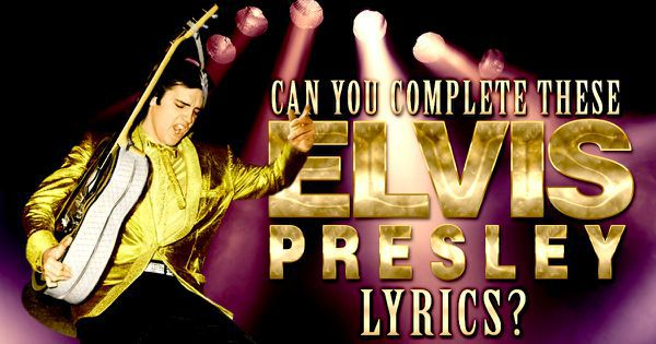 Can You Complete These Elvis Presley Lyrics?