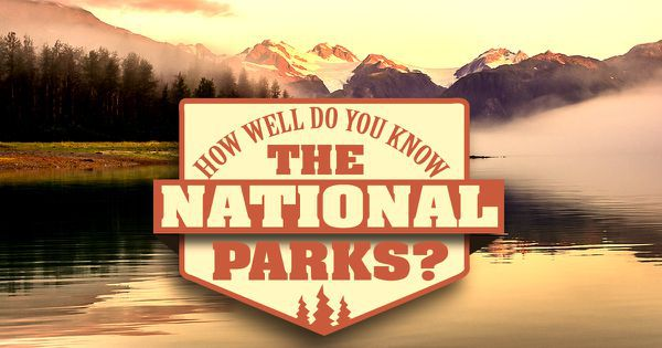 How Well Do You Know The National Parks?